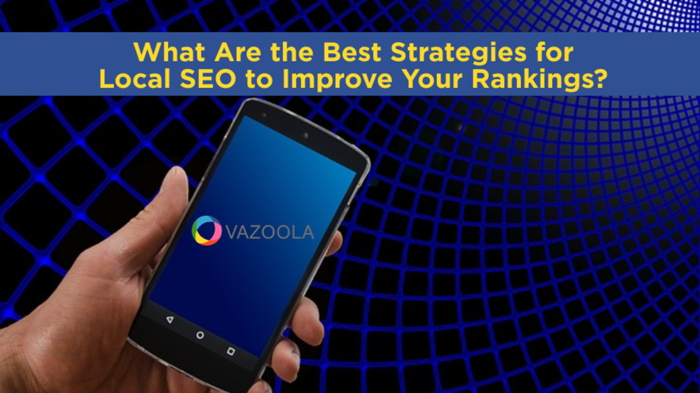 What Are the Best Strategies for Local SEO to Improve Your Rankings?