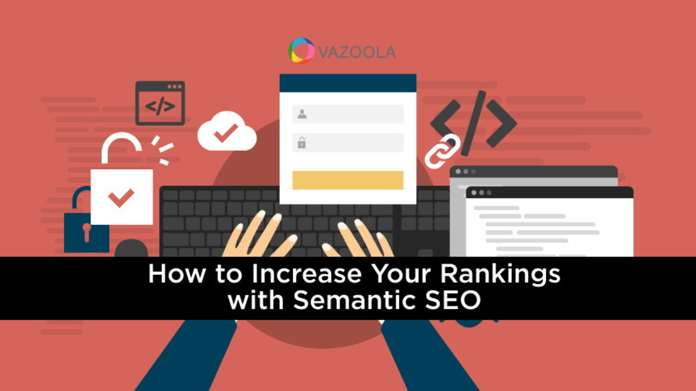 How to Increase Your Rankings with Semantic SEO
