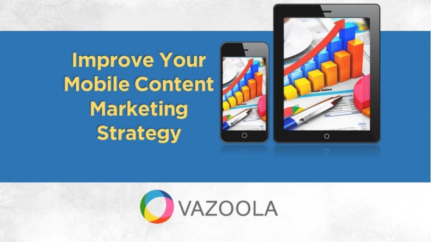 Helpful Tips to Improve Your Mobile Content Marketing Strategy