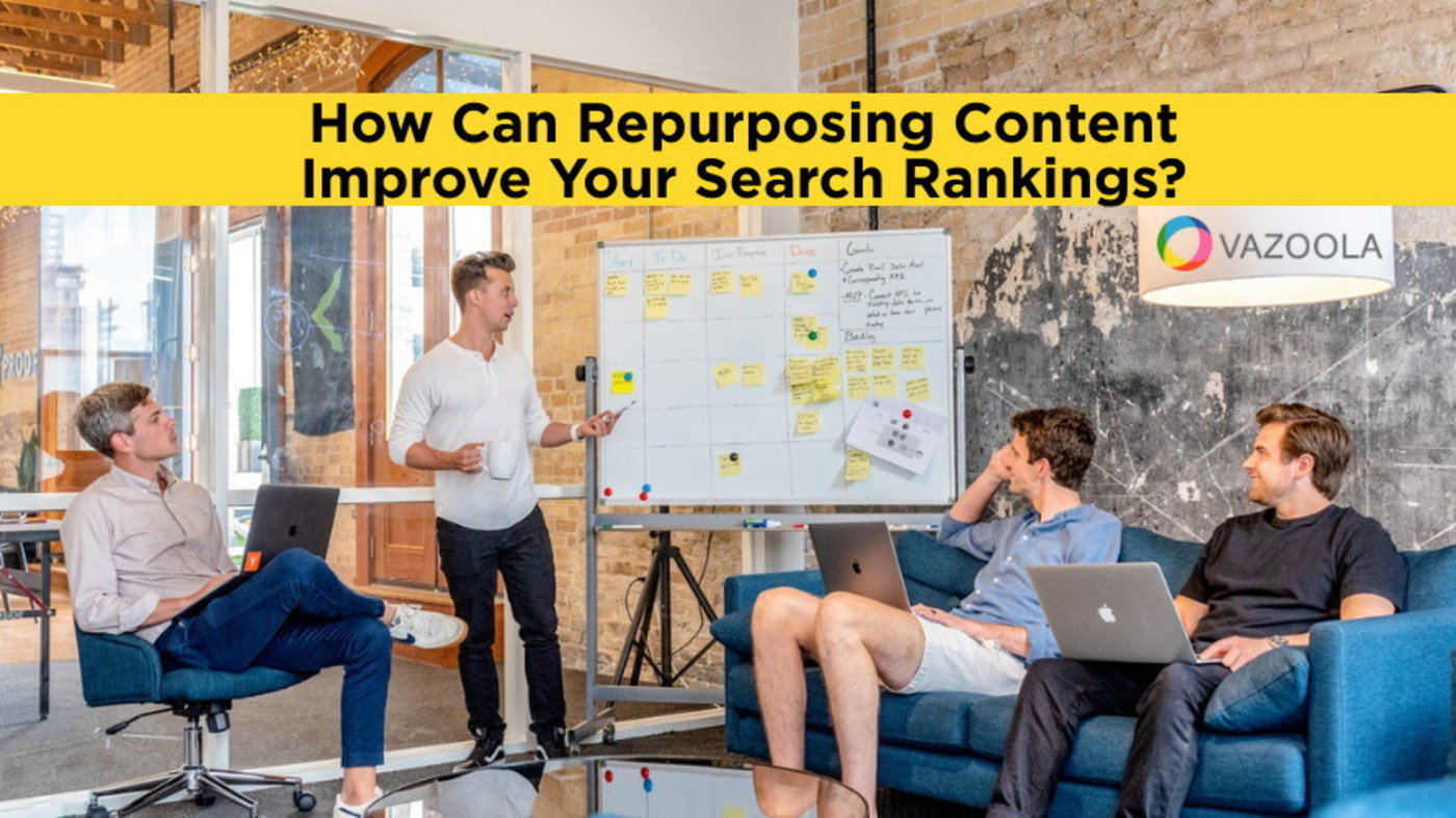 How Can Repurposing Content Improve Your Search Rankings?